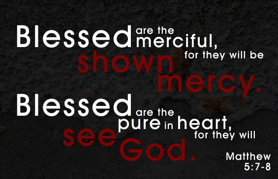 Blessed are the Merciful, for they will be shown Mercy.(Mat 5:7)