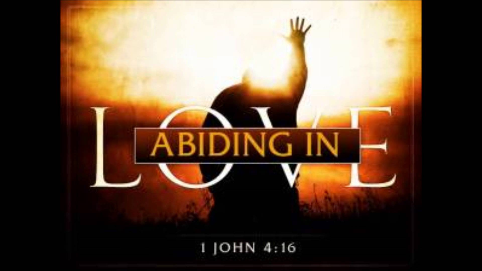 ABIDE IN MY LOVE.