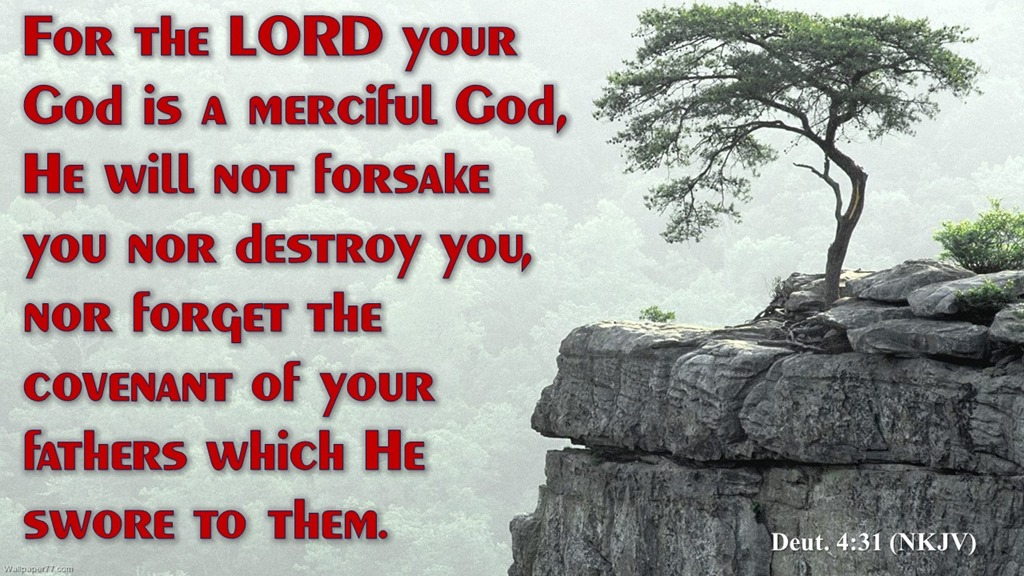 FOR THE LORD YOUR GOD IS MERCIFUL.
