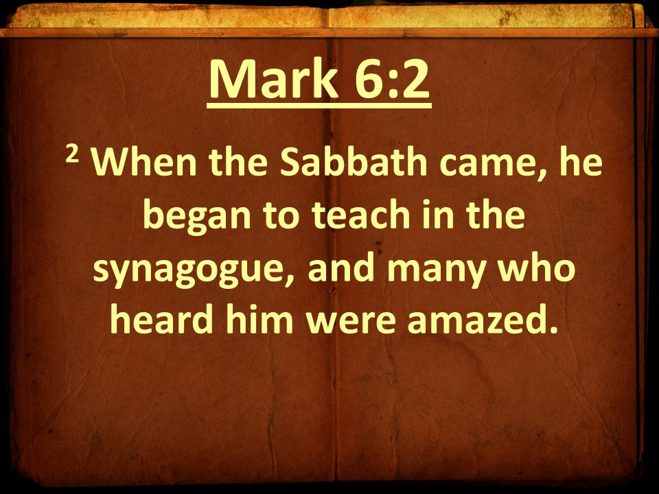 HE BEGAN TO TEACH IN THE SYNAGOGUE