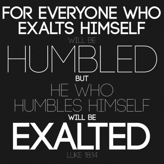 THE HUMBLE WILL BE EXALTED
