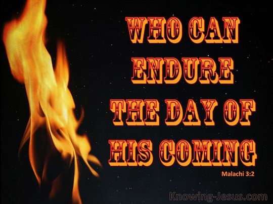 WHO CAN ENDURE THE DAY OF HIS COMING